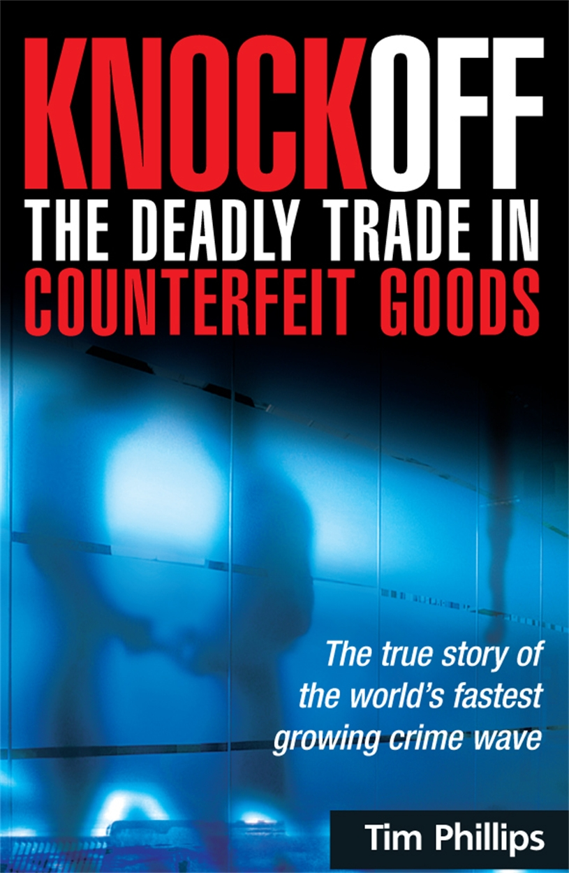 Knockoff: The Deadly Trade in Counterfeit Goods (9780749449414)