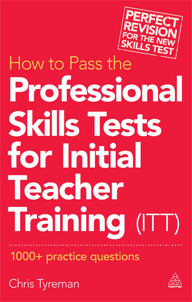How to Pass the Professional Skills Tests for Initial Teacher Training (ITT) (9780749470210)