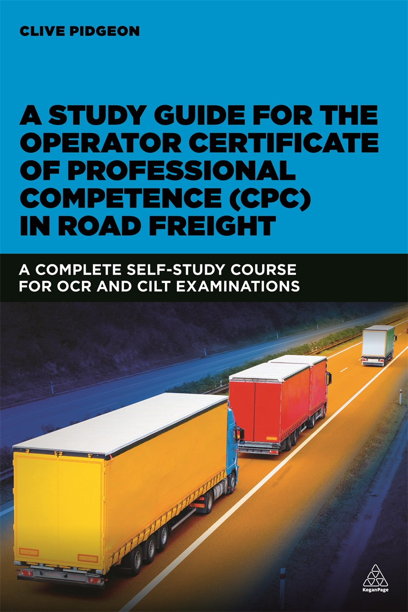 A Study Guide for the Operator Certificate of Professional Competence (CPC) in Road Freight (9780749476731)